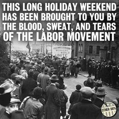 "Not by the CEOs, not by your bosses, not by the corporations who fought, jailed and killed union members for daring to stand up -- you get your barbecue because union members refused to stand down.  ""Thugs"" for the win."