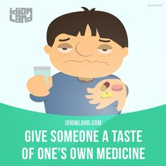 """""""Give someone a taste of one's own medicine"""" means """"to use the same methods against your opponent"""". Example: When Samantha's boyfriend kissed another girl, she decided to give him a taste of his own medicine, so she cheated on him. #idiom #idioms #slang #saying #sayings #phrase #phrases #expression #expressions #english #englishlanguage #learnenglish #studyenglish #language #vocabulary #efl #esl #tesl #tefl #toefl #ielts #toeic #medicine"""