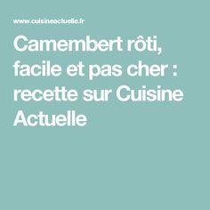 Camembert rôti, facile et pas cher : recette sur Cuisine Actuelle