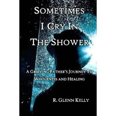 #Book Review of #SometimesICryInTheShower from #ReadersFavorite - https://readersfavorite.com/book-review/sometimes-i-cry-in-the-shower  Reviewed by Gracie Bradford for Readers' Favorite  Sometimes I Cry In The Shower: A Grieving Father's Journey To Wholeness And Healing is written by R. Glenn Kelly. This is a true story of a father's unexpectedly loss of his 16-year-old son who was undergoing a routine medical procedure. It was not supposed to happen. The au...