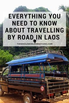 Everything You Need to Know About Travelling By Road in Laos | Backpacking Laos | Bus Travel Laos | Getting Around Laos | Transport Costs Laos