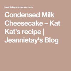 Condensed Milk Cheesecake – Kat Kat's recipe   Jeannietay's Blog