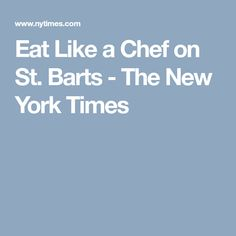 Eat Like a Chef on St. Barts - The New York Times