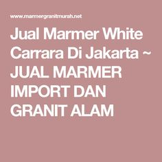 Jual Marmer White Carrara Di Jakarta ~ JUAL MARMER IMPORT DAN GRANIT ALAM