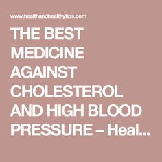 THE BEST MEDICINE AGAINST CHOLESTEROL AND HIGH BLOOD PRESSURE – Health and Healthy Tips