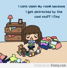 I Can't Clean My Room Because...YESSSS