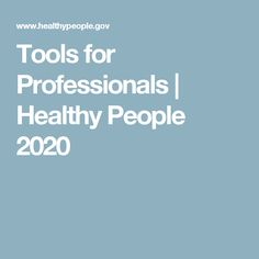 Tools for Professionals | Healthy People 2020