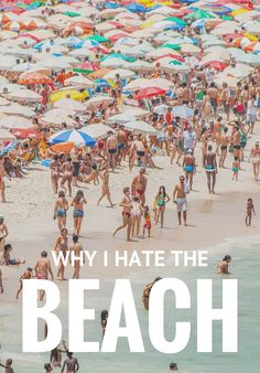 You read that right, but I'll say it again: I'm not about fun in the sun. If that's a sentiment you simply can't process, allow me to share my best anti-beach insights.
