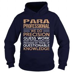 PARA PROFESSIONAL T Shirts, Hoodies. Check price ==► https://www.sunfrog.com/LifeStyle/PARA-PROFESSIONAL-96302862-Navy-Blue-Hoodie.html?41382 $35.99