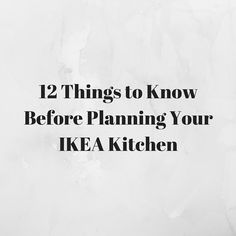 12 Things to Know Before Planning Your IKEA Kitchen