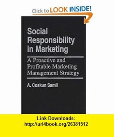 Social Responsibility in Marketing A Proactive and Profitable Marketing Management Strategy (9780899306285) A. Coskun Samli , ISBN-10: 0899306284  , ISBN-13: 978-0899306285 ,  , tutorials , pdf , ebook , torrent , downloads , rapidshare , filesonic , hotfile , megaupload , fileserve