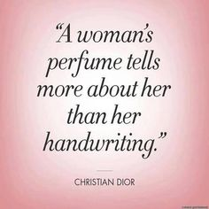 a woman's perfume tells you more about her than her handwriting