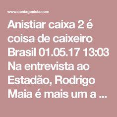 """Anistiar caixa 2 é coisa de caixeiro  Brasil 01.05.17 13:03 Na entrevista ao Estadão, Rodrigo Maia é mais um a dizer que é preciso diferenciar o que é apenas caixa 2 de caixa 2 ou caixa 1 oriundos de corrupção: """"São graves, mas são diferentes. A pessoa que pegou uma obra pública, superfaturou e pegou o dinheiro público para enriquecimento ilícito é uma gravidade diferente de alguém que financiou uma campanha eleitoral, com caixa 1 ou caixa 2"""". Rodrigo Maia está certo. Mas querer anistiar o…"""