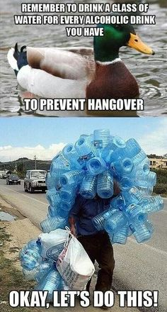 Drink water to prevent a hangover. Okay, let's do this!!