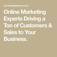 Online Marketing Experts  Driving a Ton of  Customers & Sales  to Your Business.