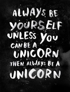 Always be yourself. Unless you can be a unicorn. by WEAREYAWN inspirational quote word art print motivational poster black white motivationmonday minimalist shabby chic fashion inspo typographic wall decor Daily Quotes, Great Quotes, Quotes To Live By, Me Quotes, Funny Quotes, Inspirational Quotes, Mottos To Live By, Work Quotes, The Words