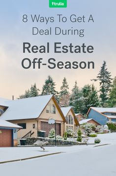 8 Ways To Get A Deal During Real Estate's Off-Season :: Trulia :: https://www.trulia.com/blog/ways-to-get-deal-winter-realty/?ecampaign=con_cnews_digest&eurl=www.trulia.com%2Fblog%2Fways-to-get-deal-winter-realty%2F