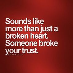 Sounds like more than just a broken heart. Someone broke your trust.