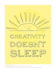 Creativity Doesn't Sleep 8x10 Art Print by YellowHeartArt on Etsy, $20.00. (love love.)