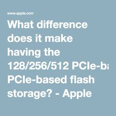 What difference does it make having the 128/256/512 PCIe-based flash storage? - Apple