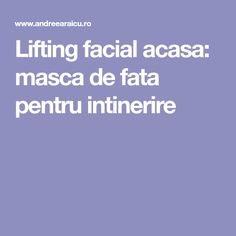 Lifting facial acasa: masca de fata pentru intinerire