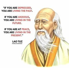 Positive Quotes : If you are depressed you are living in the past. - Hall Of Quotes Lao Tzu Quotes, Wise Quotes, Great Quotes, Motivational Quotes, Inspirational Quotes, Success Quotes, Smart Quotes, Motivation Success, Strong Quotes