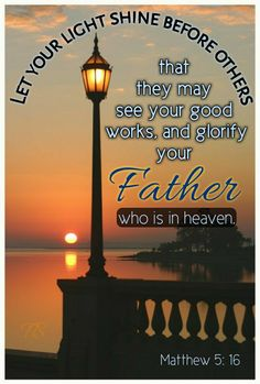 Matthew 5:16 The Son Of Man, You Are The Father, Bible Scriptures, Bible Quotes, Happy Wednesday Quotes, Lilies Of The Field, Saint Matthew, Scripture Pictures, Thy Word