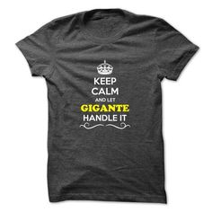 I Love Keep Calm and Let GIGANTE Handle it T shirts