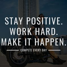Stay positive. Work hard. Make it happen.  You CAN achieve victory.