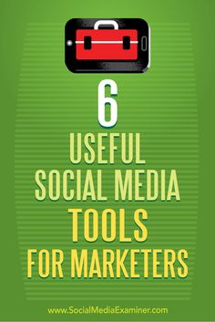 6 Useful Social Media Tools for Marketers—Details>