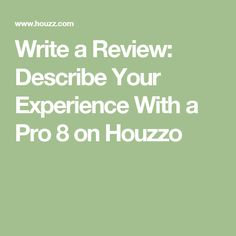 Write a Review: Describe Your Experience With a Pro 8 on Houzzo