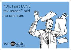 'Oh, I just LOVE tax season,' said no one ever.