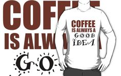 COFFEE IS ALWAYS A GOOD IDEA by Divertions