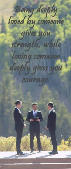 Being deeply loved gives you strength, while loving someone deeply gives you courage.