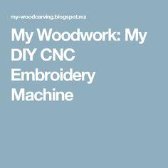 My Woodwork: My DIY CNC Embroidery Machine