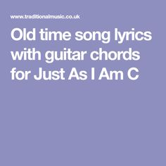 Old time song lyrics with guitar chords for Just As I Am C