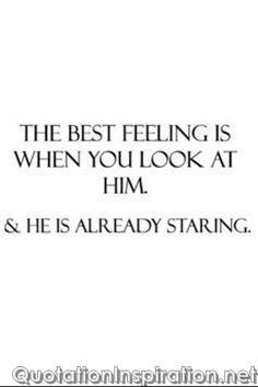 The best feeling is when you look at him & he is already staring.