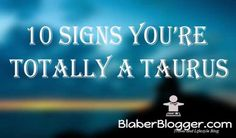 10 Signs You're Totally a TAURUS - Blaber Blogger