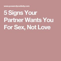 5 Signs Your Partner Wants You For Sex, Not Love