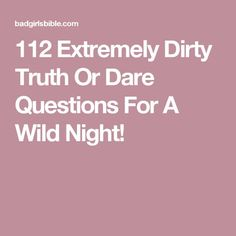112 Extremely Dirty Truth Or Dare Questions For A Wild Night!