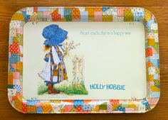 """Start each day in a happy way."" Holly Hobbie Tray (photo credit: fritz + ellie) I miss the hell out of my childhood Holly Hobbie snack tray."