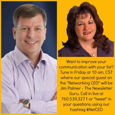 """Want to improve your communication with your list? Tune in Friday at 10 am, CST where @Patty Farmer  special guest on the """"Networking CEO"""" will be Jim Palmer - The Newsletter Guru. Call in live at 760.539.3271 or """"tweet"""" in your questions using our hashtag #NetCEO http://www.blogtalkradio.com/networkingceo/2013/08/09/networkingceo-jim-palmer-never-give-up #podcast #newsletterguru"""