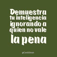 """""""Demuestra tu #Inteligencia ignorando a quien no vale la pena"""". #Candidman #Frases #Motivacion @candidman"""