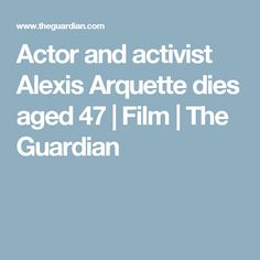 Actor and activist Alexis Arquette dies aged 47 | Film | The Guardian