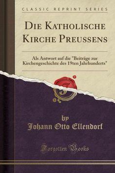 """Die Katholische Kirche Preußens: Als Antwort auf die """"Beiträge zur Kirchengeschichte des 19ten Jahrh"""