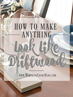 How To Make Anything Look Like Driftwood - A 4 Step Formula || Worthing Court