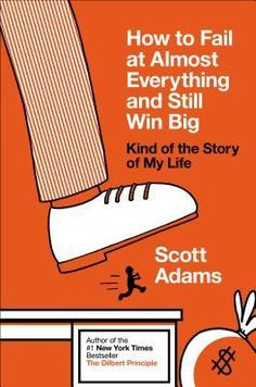 How to Fail at Almost Everything and Still Win Big: Kind of the Story of My Life--- One of my favorites!