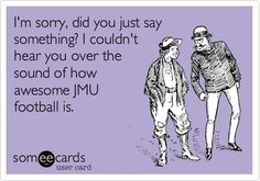 I'm sorry, did you just say something? I couldn't hear you over the sound of how awesome JMU football is.