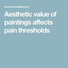 Aesthetic value of paintings affects pain thresholds
