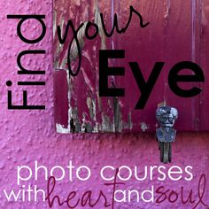 Find Your Eye Photo Courses with Find Your Photography Eye- Heart & Soul by Kat Eye Studio, photography, photo tips, ecourse, Soul Work, inspiration